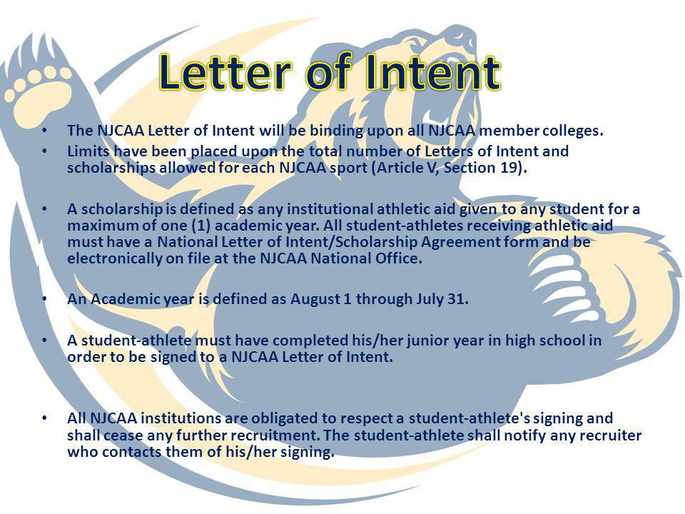 Should a college choose to utilize the NJCAA Letter of Intent even though no athletic aid is being provided to the student-athlete, the Athletic Scholarship portion of the NJCAA Letter of Intent must be completed.