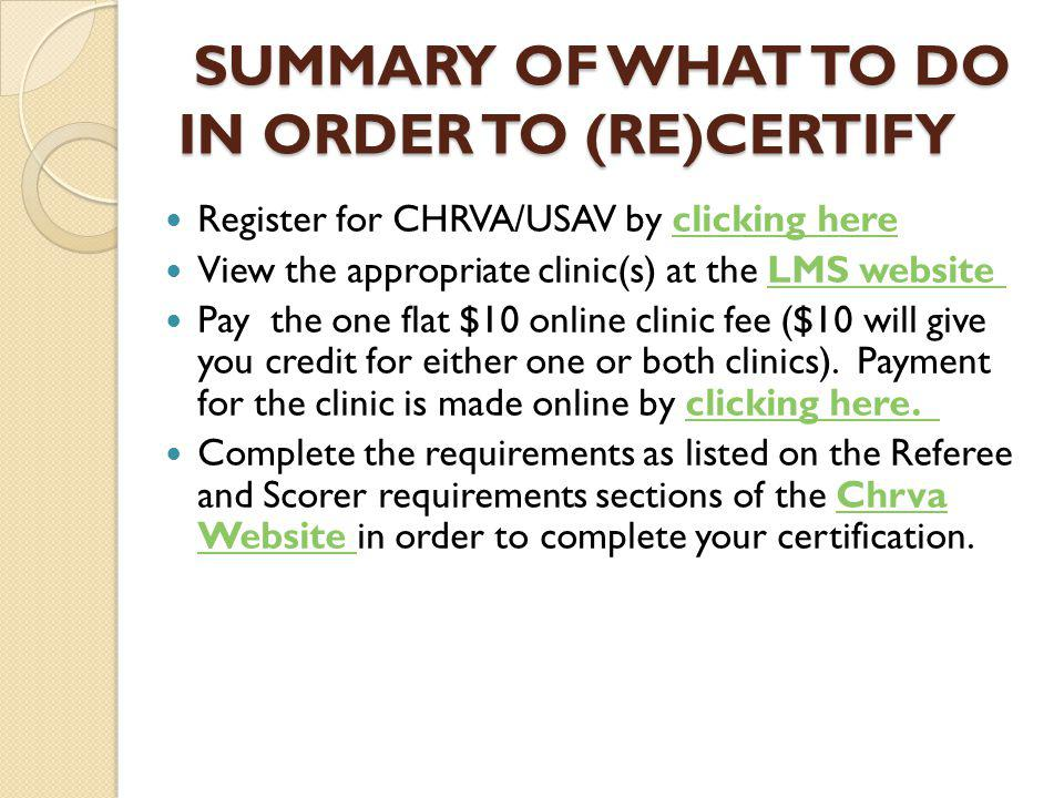 SUMMARY OF WHAT TO DO IN ORDER TO (RE)CERTIFY SUMMARY OF WHAT TO DO IN ORDER TO (RE)CERTIFY Register for CHRVA/USAV by clicking hereclicking here View the appropriate clinic(s) at the LMS website LMS website Pay the one flat $10 online clinic fee ($10 will give you credit for either one or both clinics).