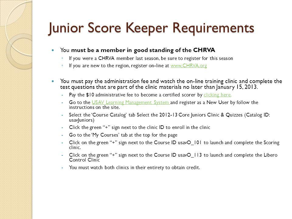 Junior Score Keeper Requirements You must be a member in good standing of the CHRVA If you were a CHRVA member last season, be sure to register for th