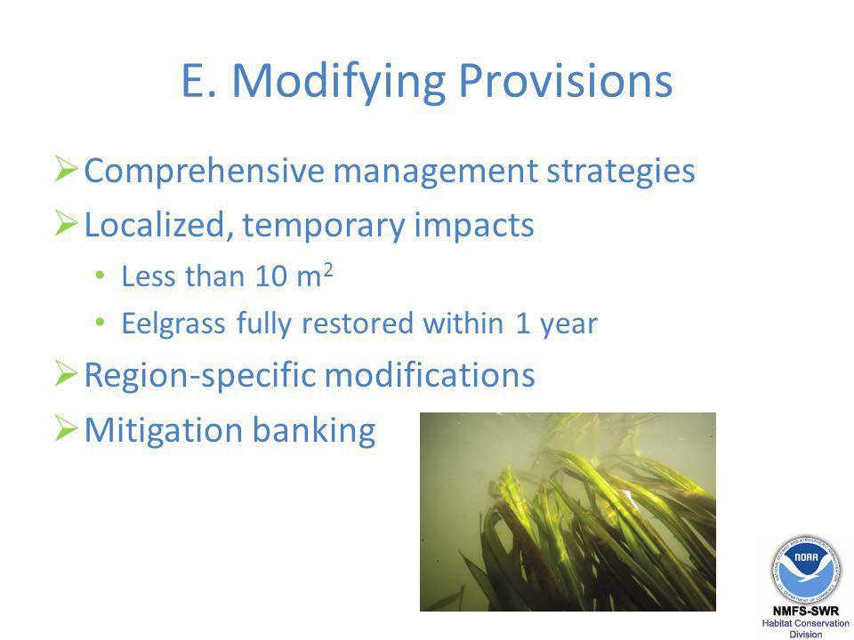 E. Modifying Provisions Comprehensive management strategies Localized, temporary impacts Less than 10 m 2 Eelgrass fully restored within 1 year Region