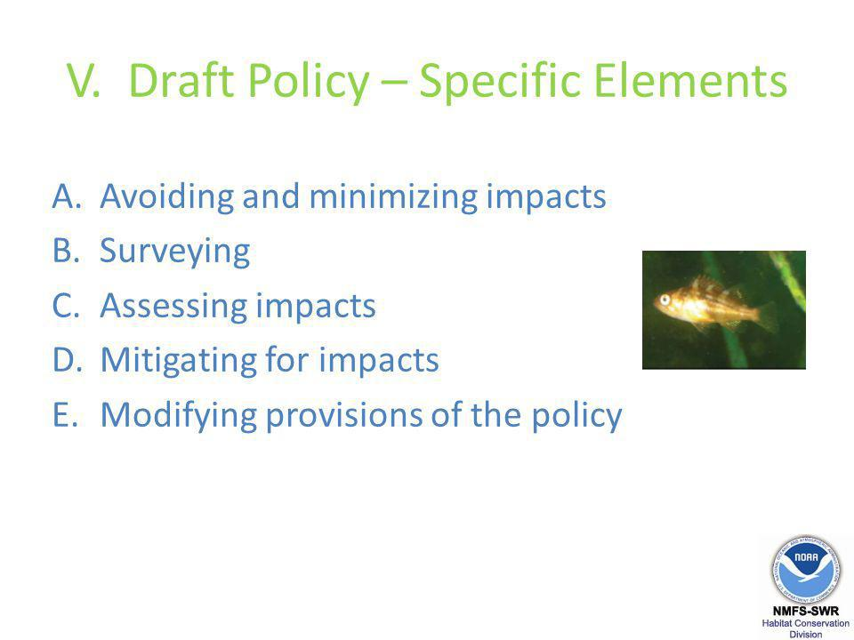 V. Draft Policy – Specific Elements A.Avoiding and minimizing impacts B.Surveying C.Assessing impacts D.Mitigating for impacts E.Modifying provisions