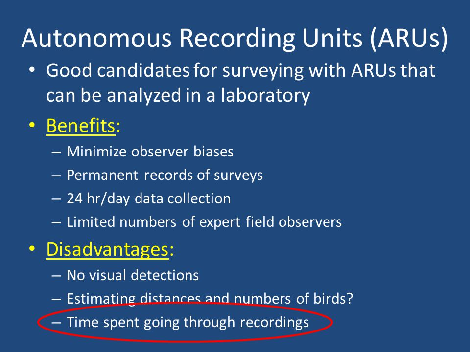 Autonomous Recording Units (ARUs) Good candidates for surveying with ARUs that can be analyzed in a laboratory Benefits: – Minimize observer biases –