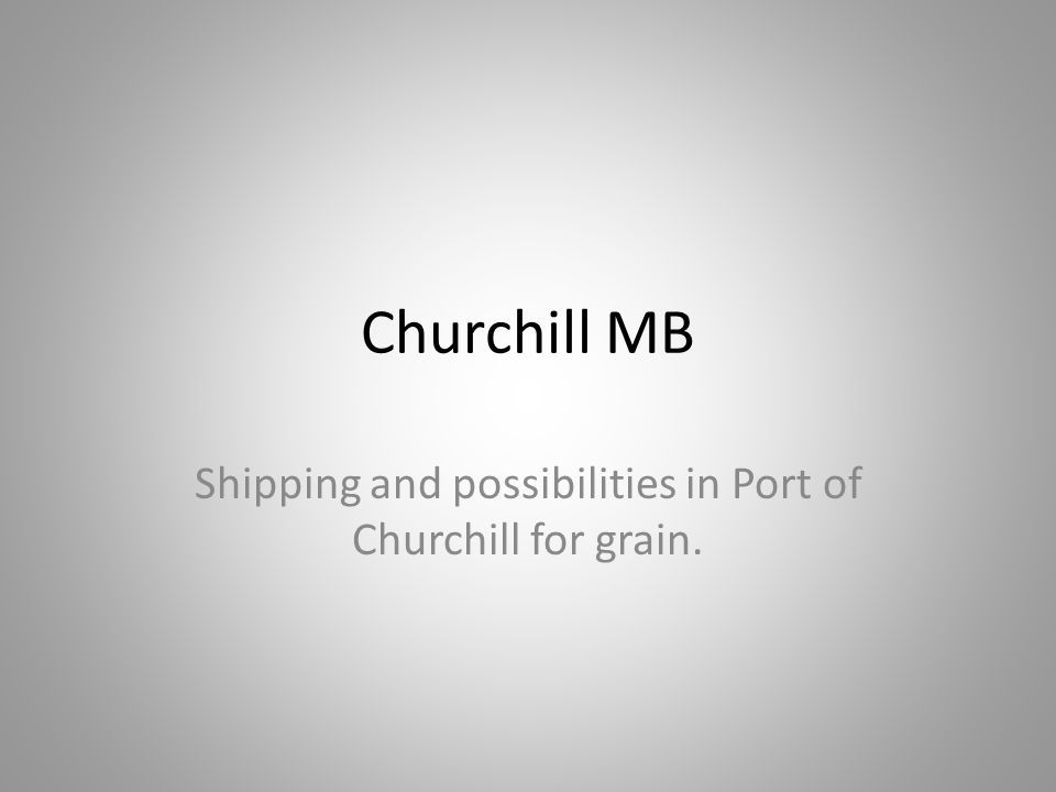 Churchill MB Shipping and possibilities in Port of Churchill for grain.