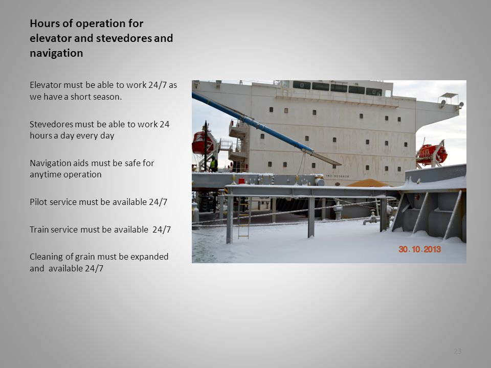 Hours of operation for elevator and stevedores and navigation Elevator must be able to work 24/7 as we have a short season. Stevedores must be able to