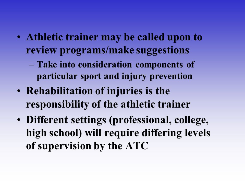 Athletic trainer may be called upon to review programs/make suggestions –Take into consideration components of particular sport and injury prevention