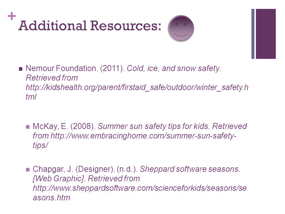 + Additional Resources: Nemour Foundation. (2011). Cold, ice, and snow safety. Retrieved from http://kidshealth.org/parent/firstaid_safe/outdoor/winte