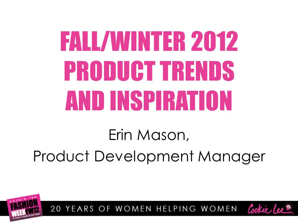 FALL/WINTER 2012 PRODUCT TRENDS AND INSPIRATION Erin Mason, Product Development Manager