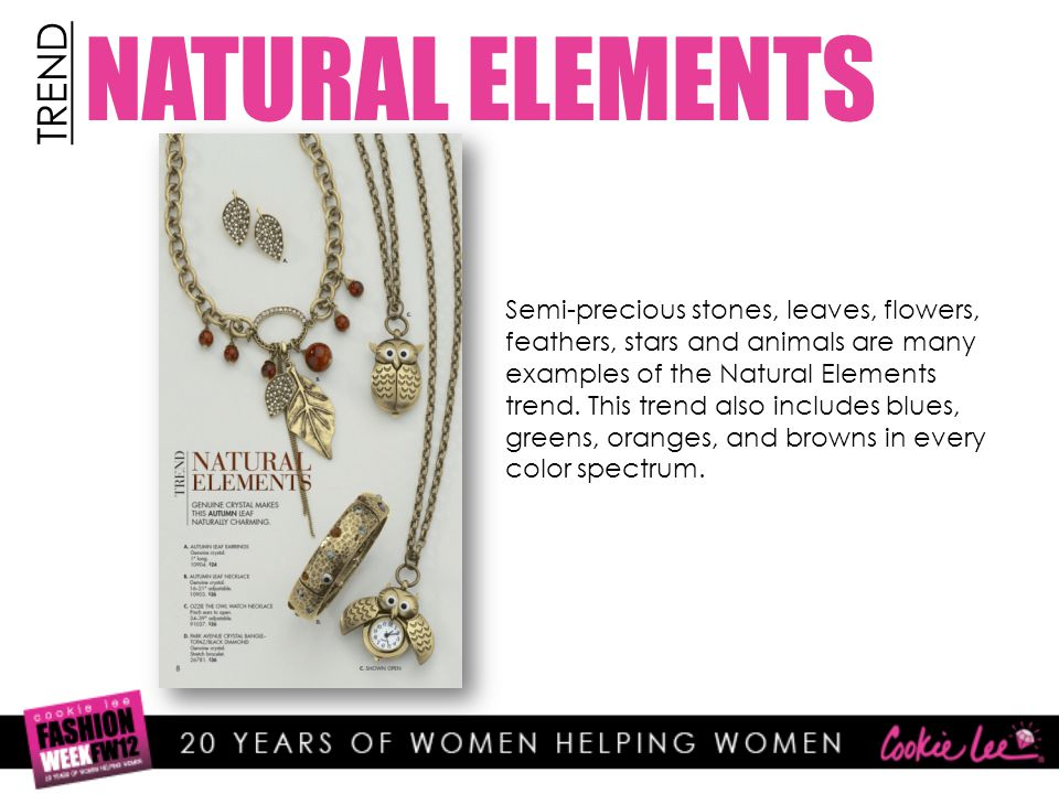 NATURAL ELEMENTS TREND Semi-precious stones, leaves, flowers, feathers, stars and animals are many examples of the Natural Elements trend.