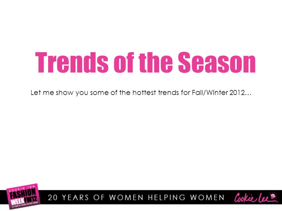 Trends of the Season Let me show you some of the hottest trends for Fall/Winter 2012…