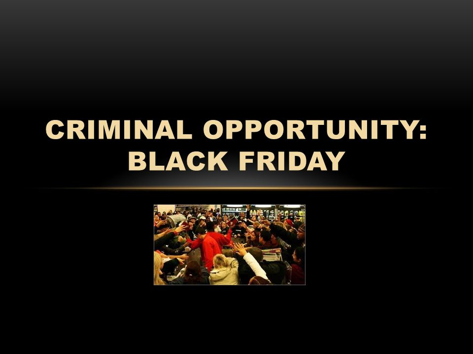 BLACK FRIDAY Crime Prevention Strategies The following crime prevention strategies will help minimize the chances of you being a Black Friday crime victim: