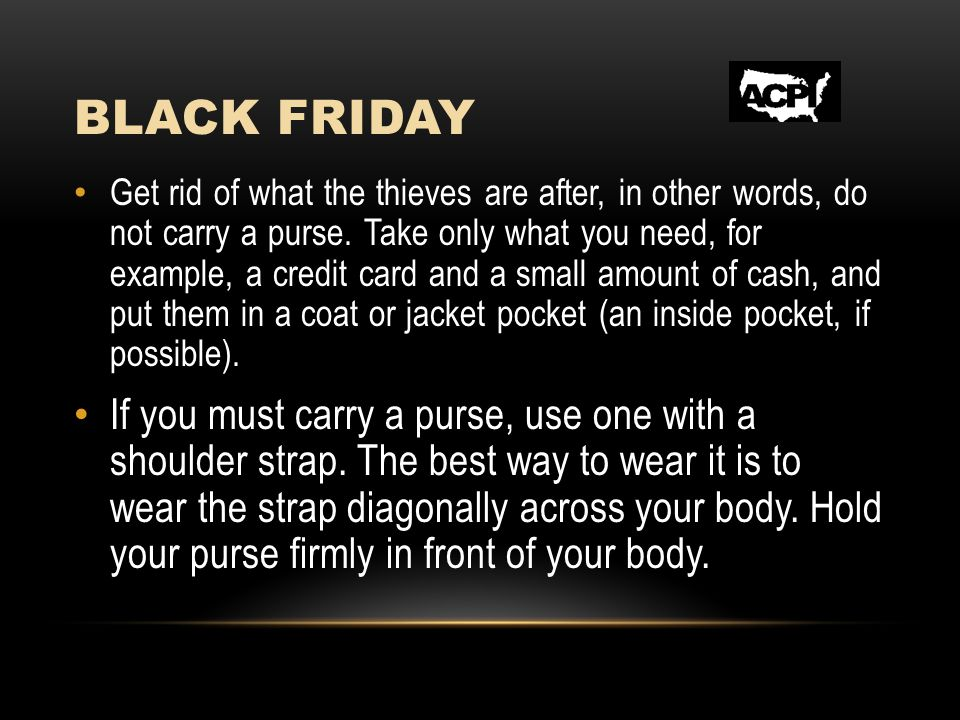 BLACK FRIDAY Get rid of what the thieves are after, in other words, do not carry a purse.