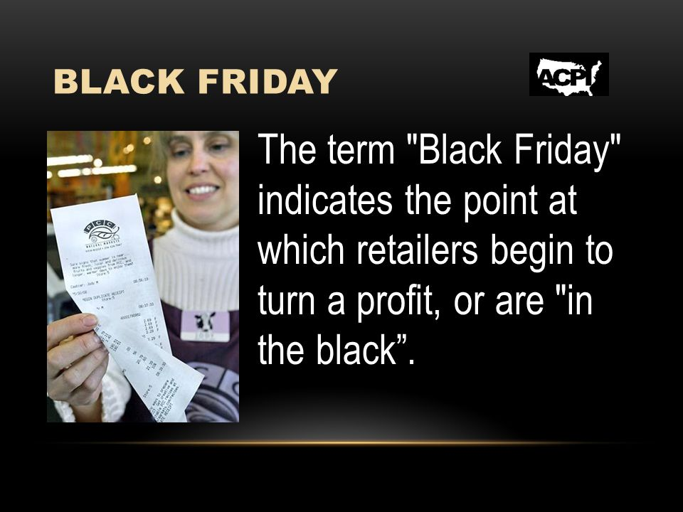 BLACK FRIDAY On this day, most major retailers open extremely early, often at 4 a.m., or earlier, and offer promotional sales to kick off the shopping season.