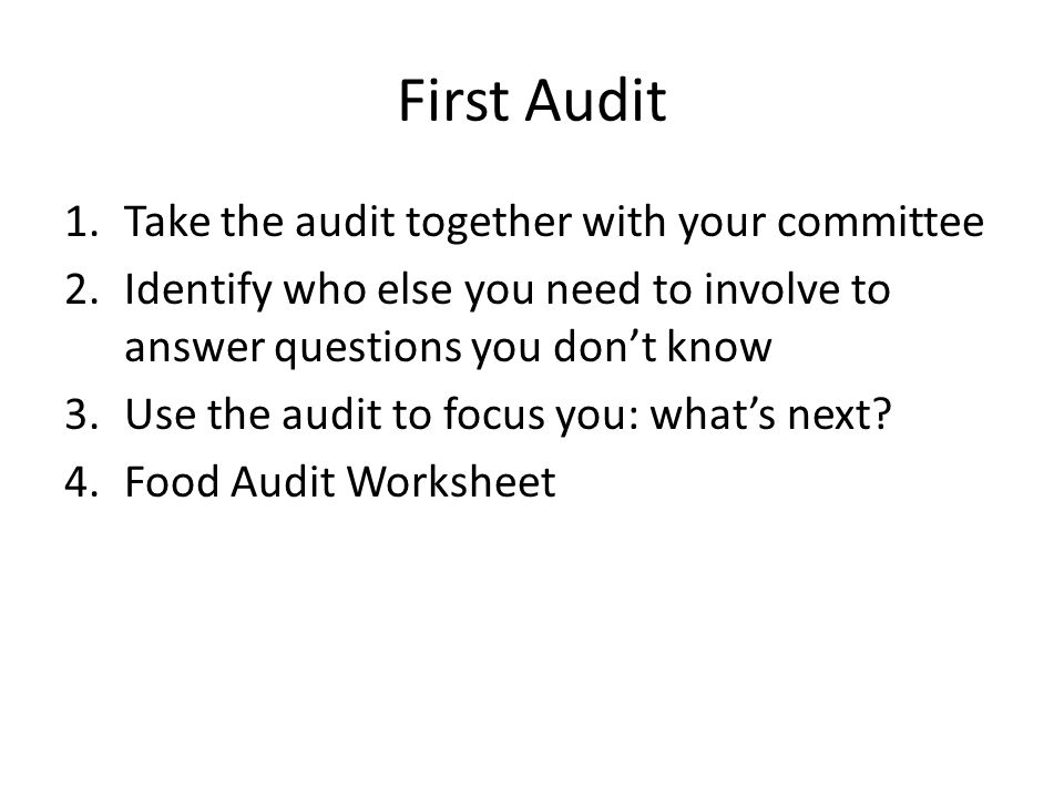 First Audit 1.Take the audit together with your committee 2.Identify who else you need to involve to answer questions you dont know 3.Use the audit to focus you: whats next.
