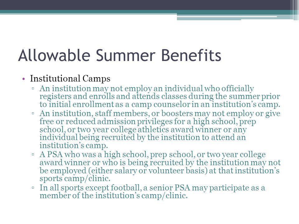 Allowable Summer Benefits Institutional Camps An institution may not employ an individual who officially registers and enrolls and attends classes during the summer prior to initial enrollment as a camp counselor in an institutions camp.