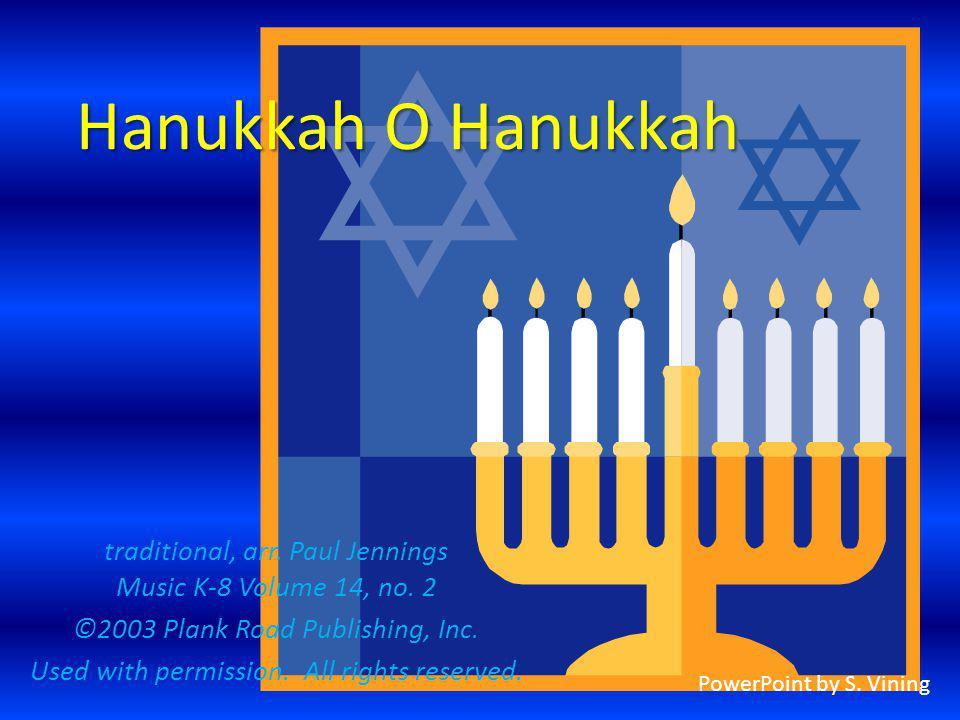 O, Hanukkah, O, Hanukkah, well light the menorah; well celebrate the season by dancing the hora.