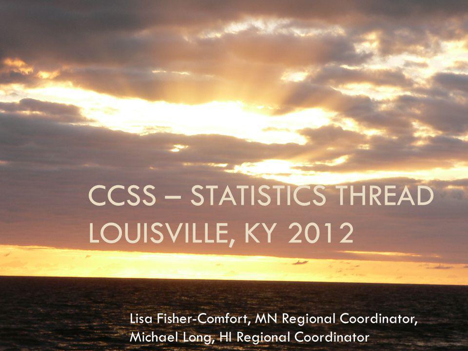CCSS – STATISTICS THREAD LOUISVILLE, KY 2012 Lisa Fisher-Comfort, MN Regional Coordinator, Michael Long, HI Regional Coordinator