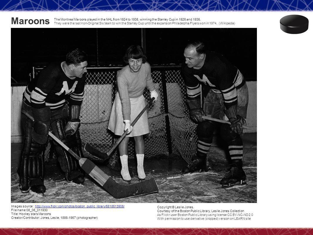 Maroons Images source: http://www.flickr.com/photos/boston_public_library/5818513906/http://www.flickr.com/photos/boston_public_library/5818513906/ File name:08_06_011930 Title: Hockey stars Maroons Creator/Contributor: Jones, Leslie, 1886-1967 (photographer) Copyright © Leslie Jones.