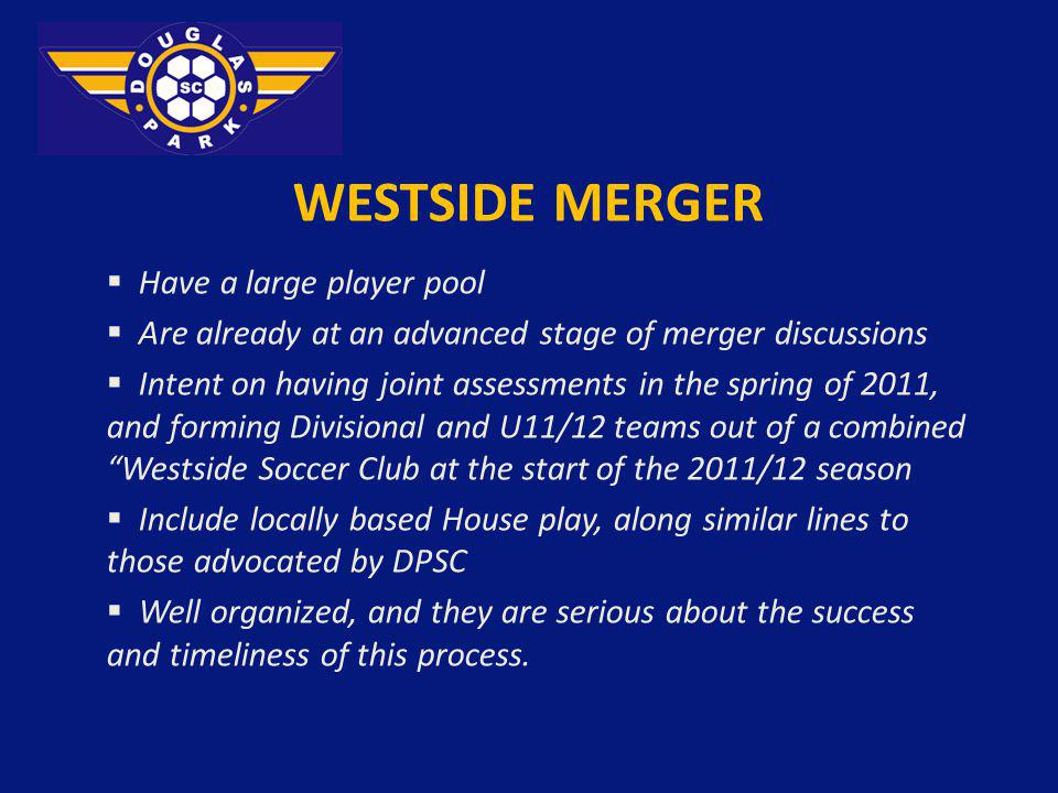 WESTSIDE MERGER Have a large player pool Are already at an advanced stage of merger discussions Intent on having joint assessments in the spring of 20