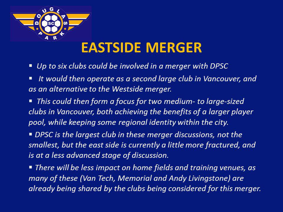 EASTSIDE MERGER Up to six clubs could be involved in a merger with DPSC It would then operate as a second large club in Vancouver, and as an alternati