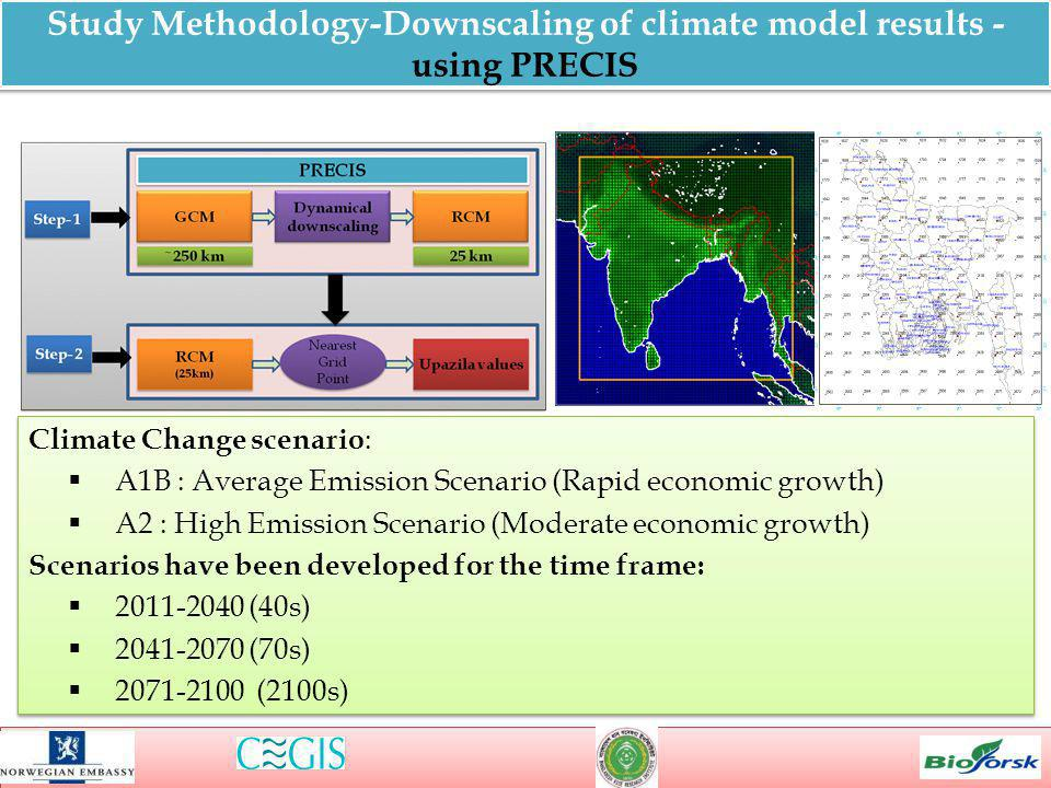 Study Methodology-Downscaling of climate model results - using PRECIS Climate Change scenario : A1B : Average Emission Scenario (Rapid economic growth) A2 : High Emission Scenario (Moderate economic growth) Scenarios have been developed for the time frame: 2011-2040 (40s) 2041-2070 (70s) 2071-2100 (2100s) Climate Change scenario : A1B : Average Emission Scenario (Rapid economic growth) A2 : High Emission Scenario (Moderate economic growth) Scenarios have been developed for the time frame: 2011-2040 (40s) 2041-2070 (70s) 2071-2100 (2100s)