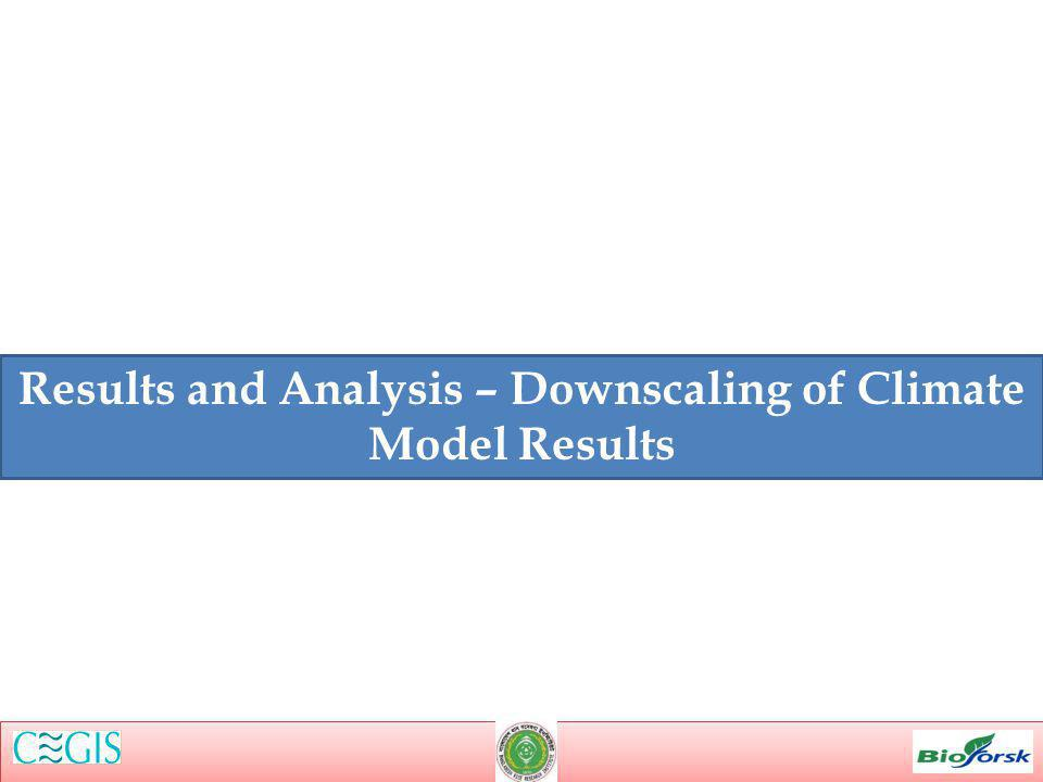 Results and Analysis – Downscaling of Climate Model Results