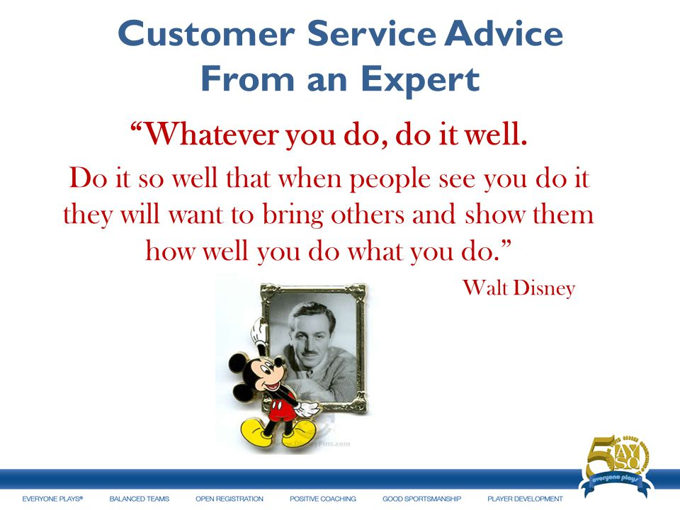 Customer Service Advice From an Expert Whatever you do, do it well.