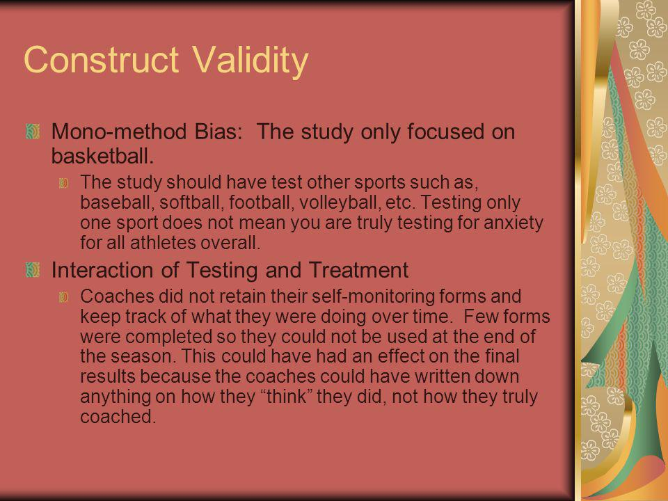 Construct Validity Mono-method Bias: The study only focused on basketball.