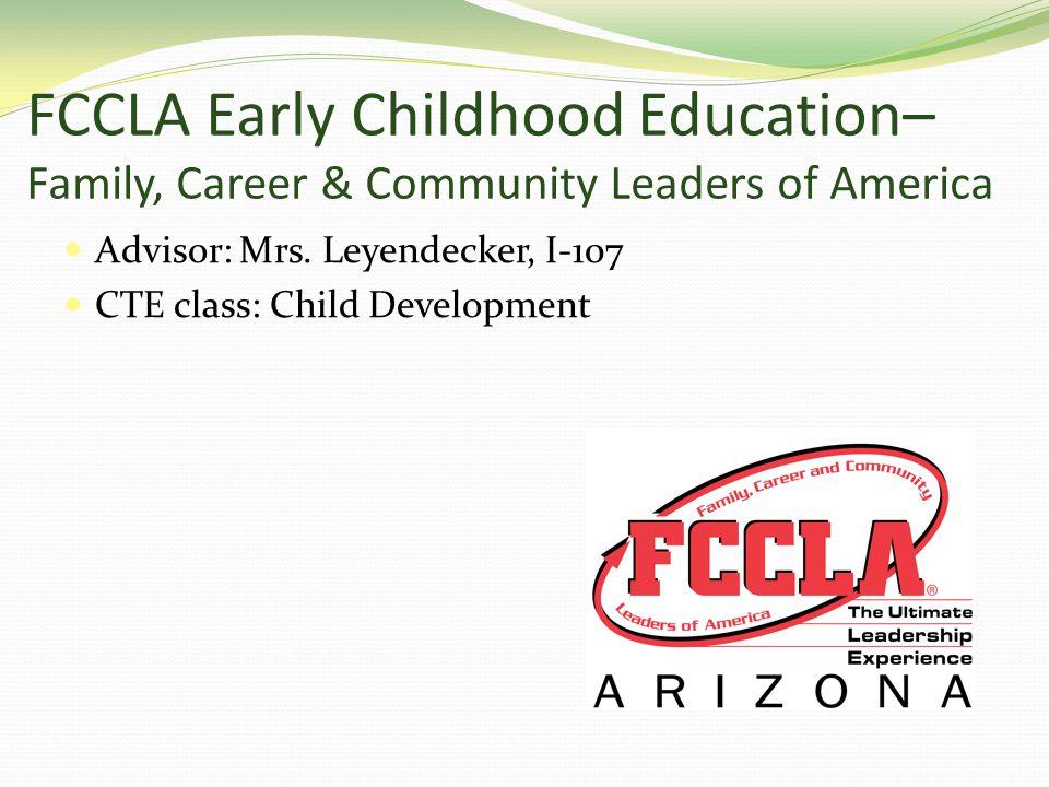 FCCLA Early Childhood Education– Family, Career & Community Leaders of America Advisor: Mrs.