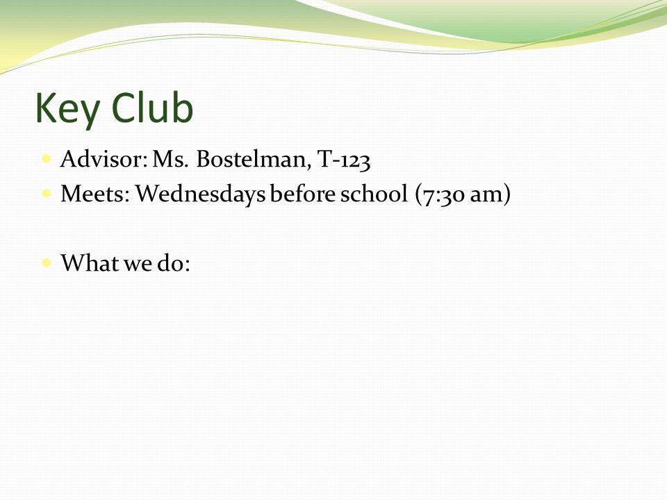 Key Club Advisor: Ms. Bostelman, T-123 Meets: Wednesdays before school (7:30 am) What we do: