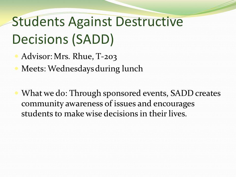 Students Against Destructive Decisions (SADD) Advisor: Mrs.