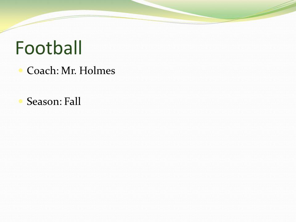 Football Coach: Mr. Holmes Season: Fall