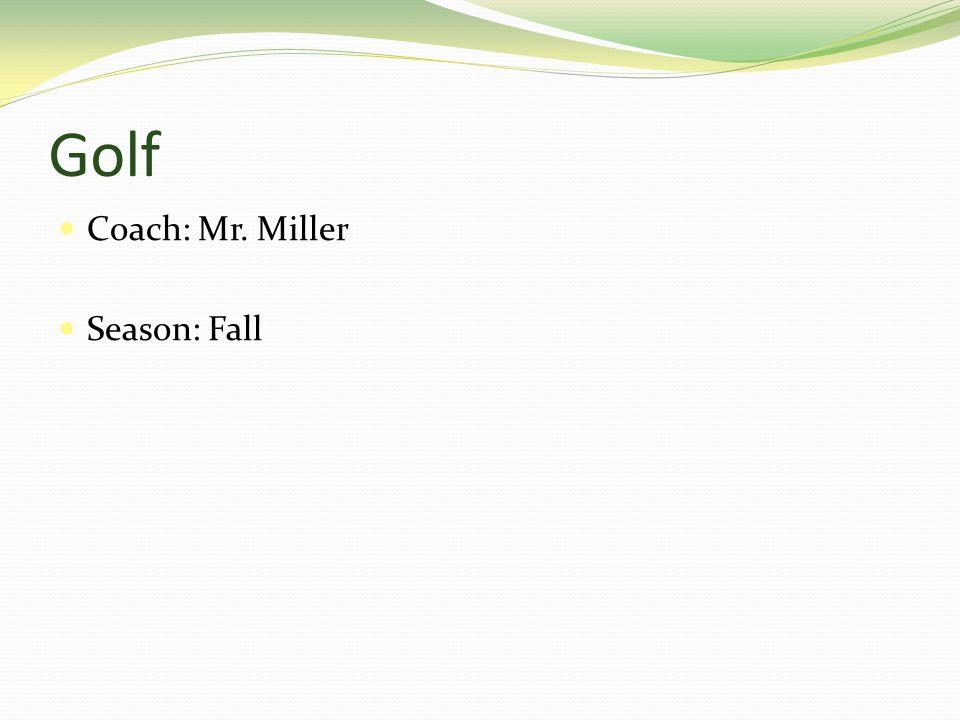 Golf Coach: Mr. Miller Season: Fall