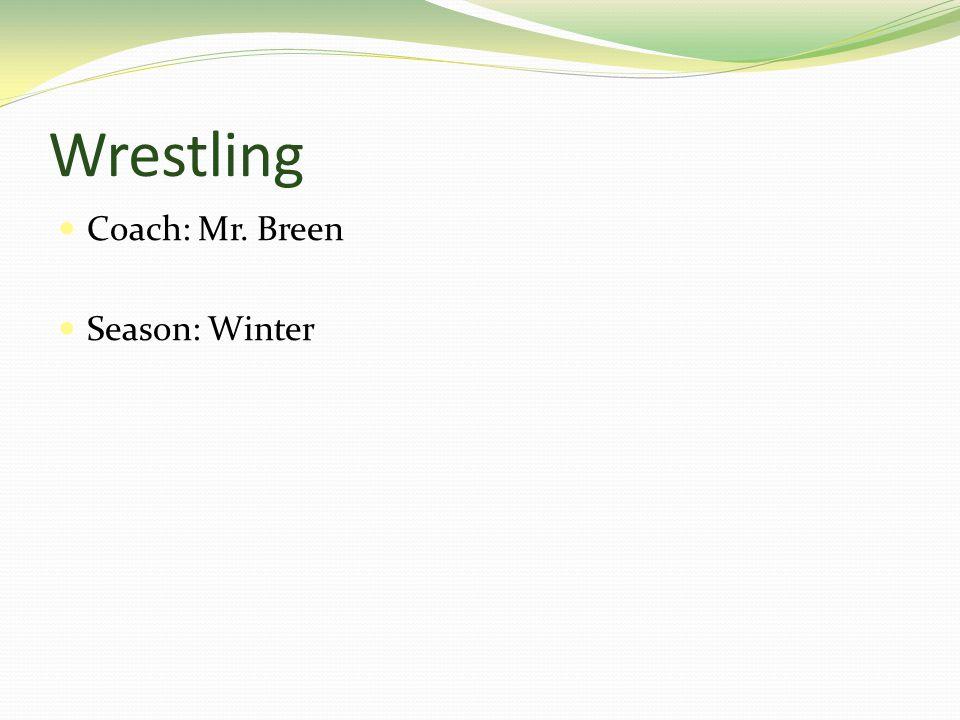 Wrestling Coach: Mr. Breen Season: Winter