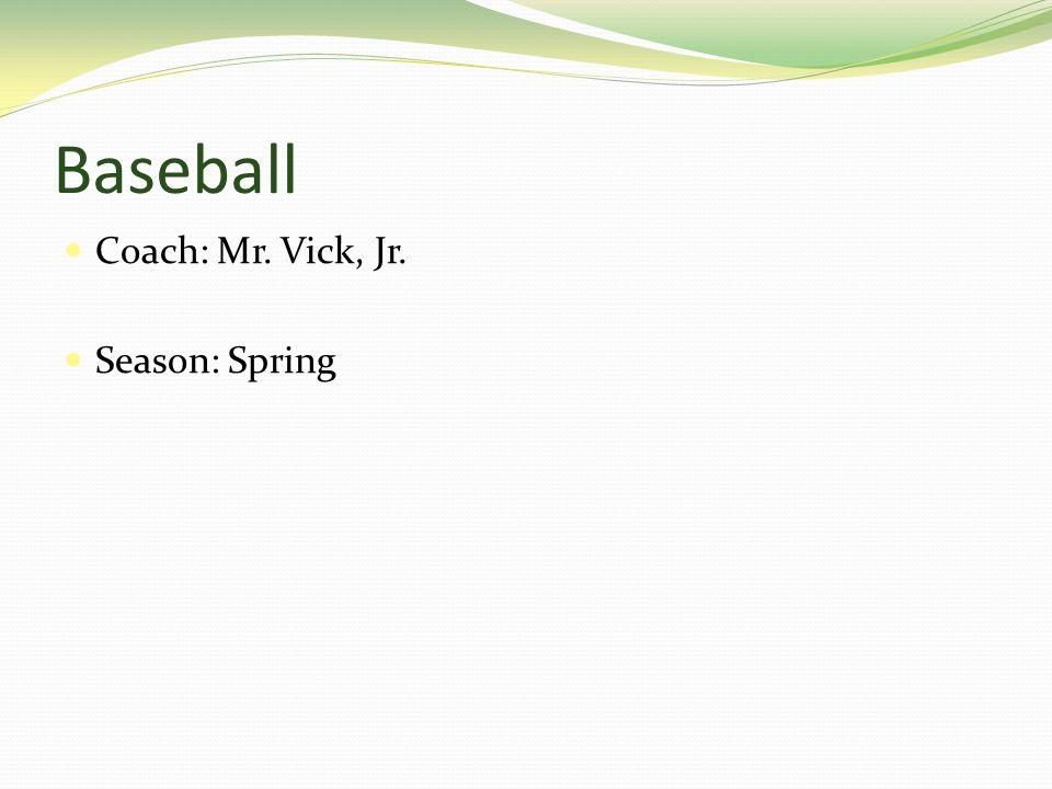 Baseball Coach: Mr. Vick, Jr. Season: Spring