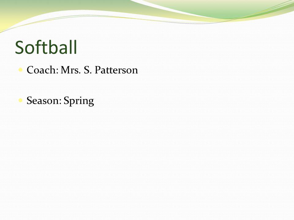 Softball Coach: Mrs. S. Patterson Season: Spring