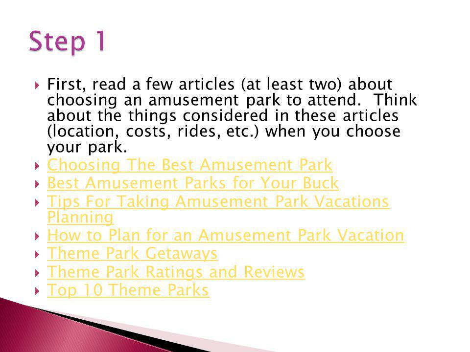 First, read a few articles (at least two) about choosing an amusement park to attend.