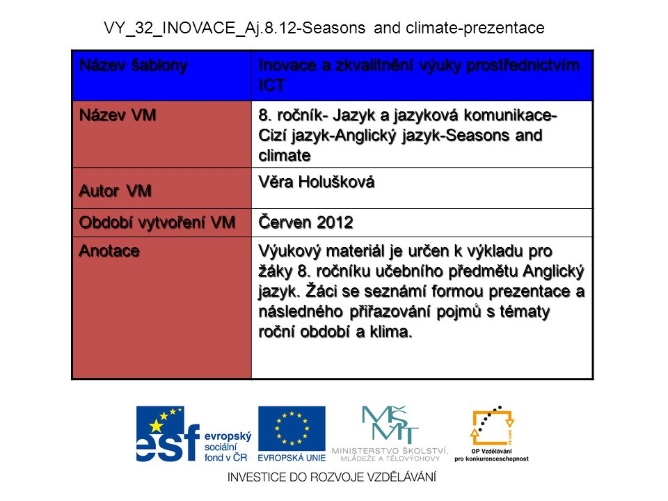 SEASONS AND CLIMATE There are four seasons in the year: WINTER SPRING SUMMER AUTUMN Season-Roční období, winter-zima, spring-jaro, summer-léto, autumn-podzim