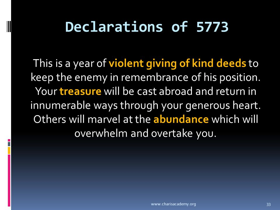 Declarations of 5773 This is a year of violent giving of kind deeds to keep the enemy in remembrance of his position.