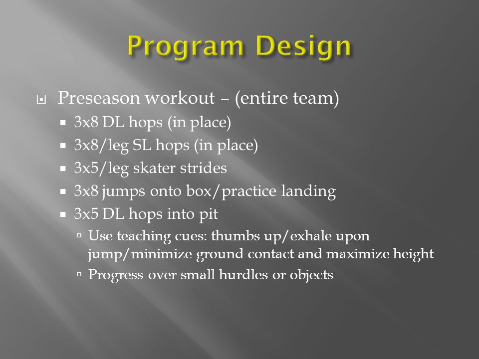 Preseason workout – (entire team) 3x8 DL hops (in place) 3x8/leg SL hops (in place) 3x5/leg skater strides 3x8 jumps onto box/practice landing 3x5 DL