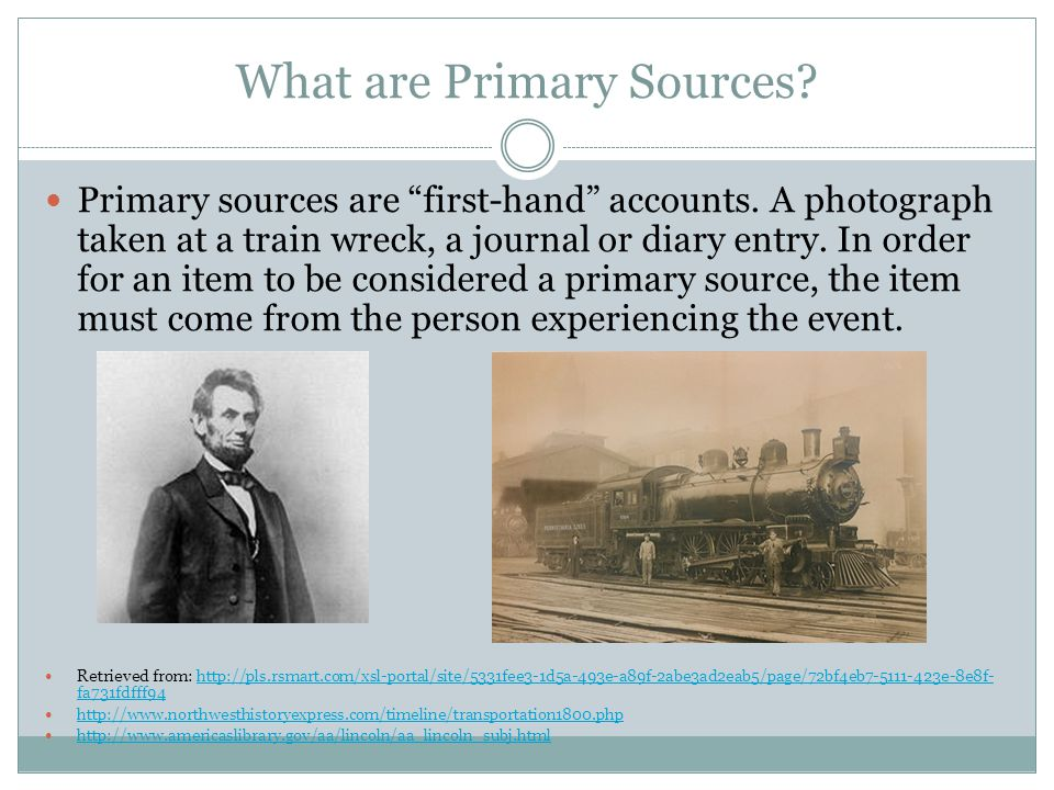 What are Primary Sources. Primary sources are first-hand accounts.