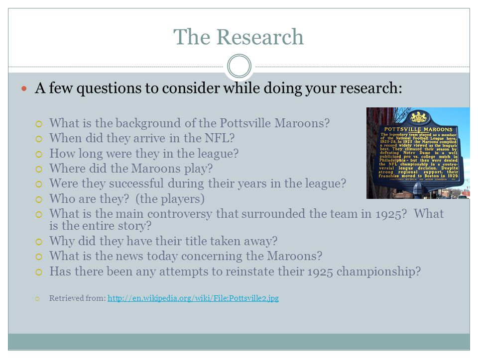 The Research A few questions to consider while doing your research: What is the background of the Pottsville Maroons.