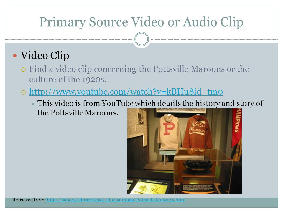 Primary Source Video or Audio Clip Video Clip Find a video clip concerning the Pottsville Maroons or the culture of the 1920s.