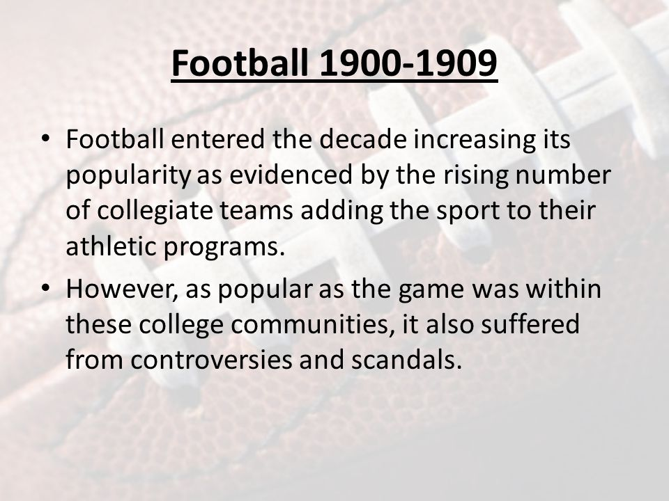 Football 1900-1909 Professionalism, recruiting violations, ineligible players, financial benefits, and slush funds provided ample material for the media to question the game s popularity.
