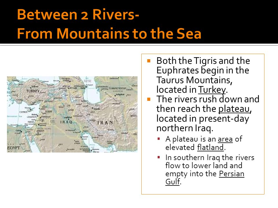 Both the Tigris and the Euphrates begin in the Taurus Mountains, located in Turkey.