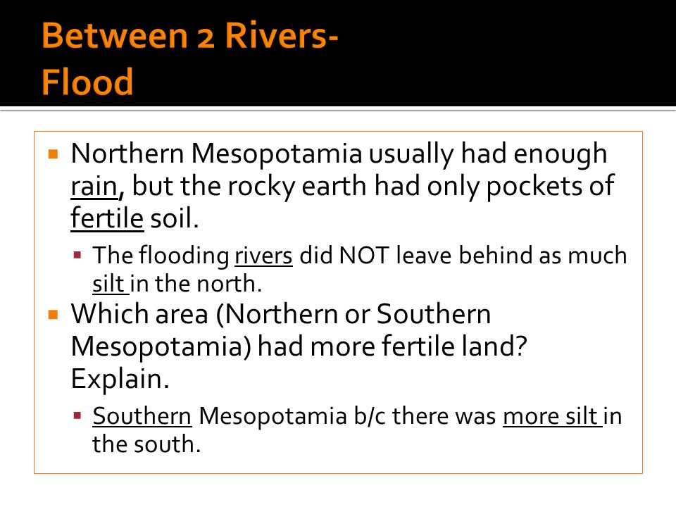 Northern Mesopotamia usually had enough rain, but the rocky earth had only pockets of fertile soil.