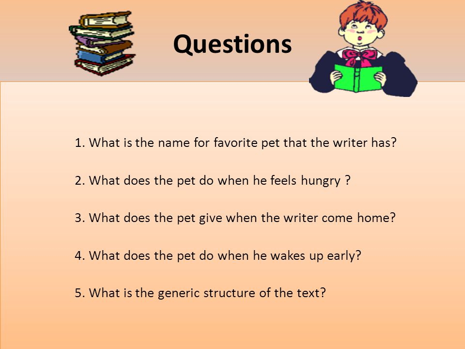 Questions 1. What is the name for favorite pet that the writer has.