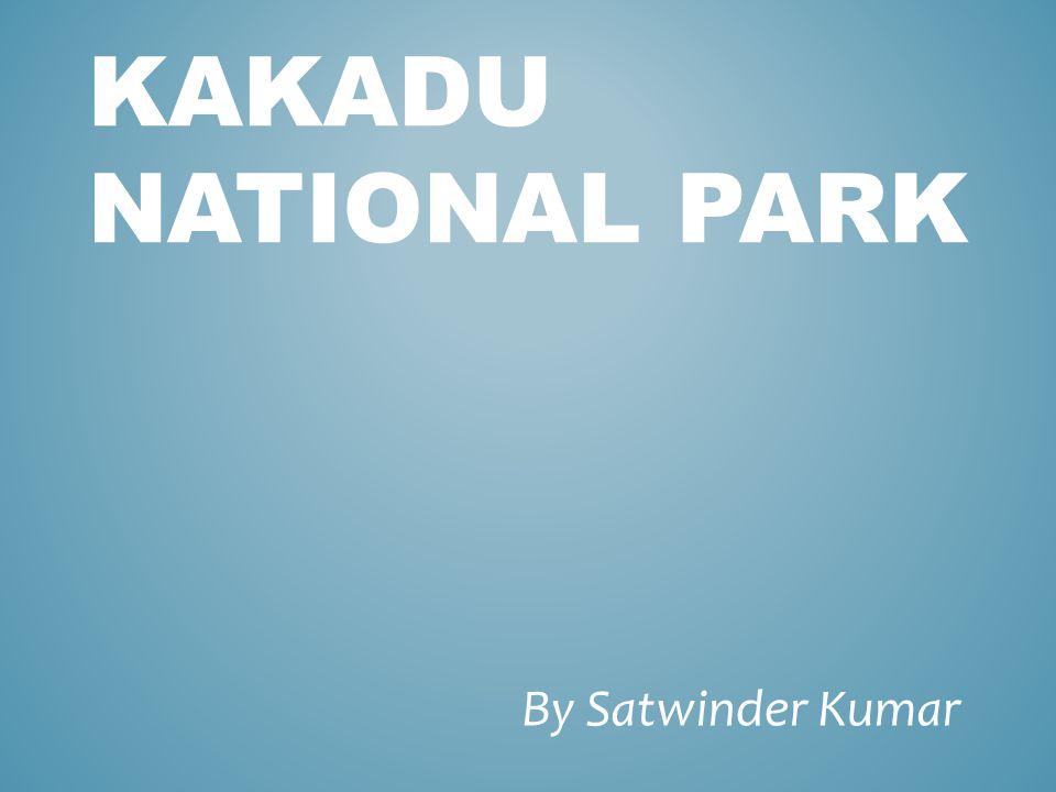 KAKADU NATIONAL PARK By Satwinder Kumar
