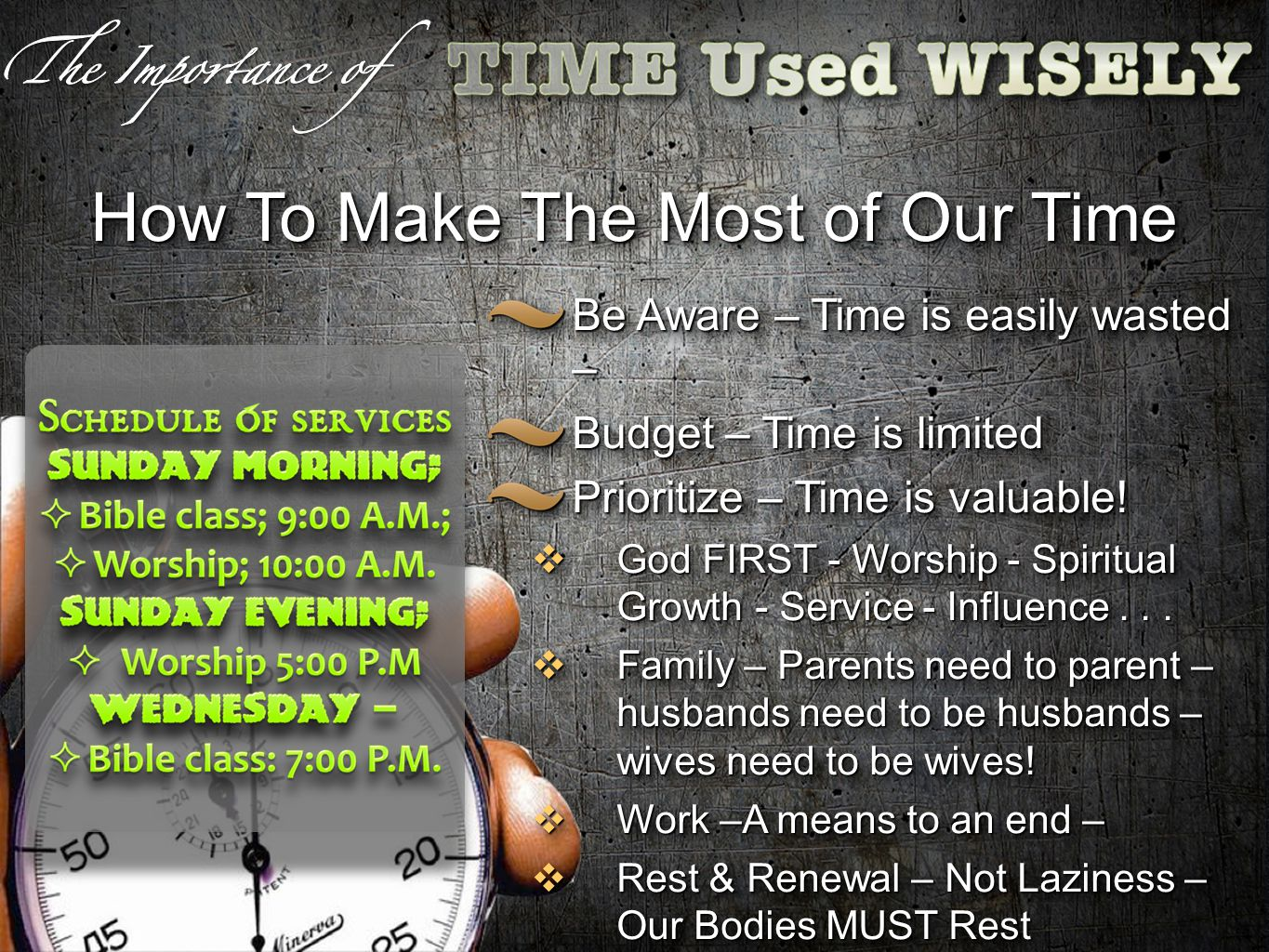 How To Make The Most of Our Time Be Aware – Time is easily wasted – Budget – Time is limited Prioritize – Time is valuable.