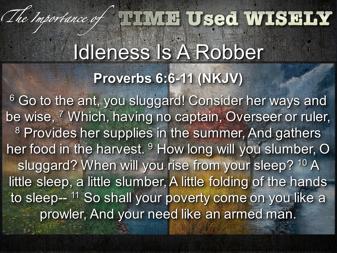 Idleness Is A Robber Proverbs 6:6-11 (NKJV) 6 Go to the ant, you sluggard.