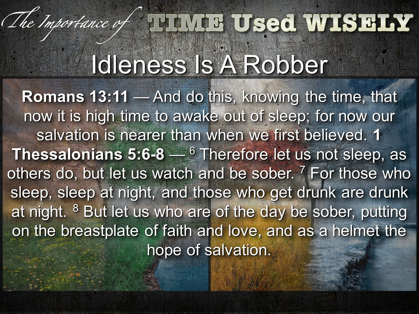 Idleness Is A Robber Romans 13:11 And do this, knowing the time, that now it is high time to awake out of sleep; for now our salvation is nearer than when we first believed.